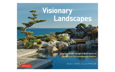 Visionary Landscapes: Japanese Garden Design in North America, The Work of Five Contemporary Masters