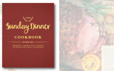 The Sunday Dinner Cookbook: 250 Modern Classics to Share with Family and Friends