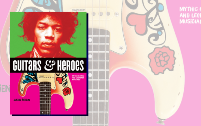 Guitars & Heroes: Mythic Guitars and Legendary Musicians
