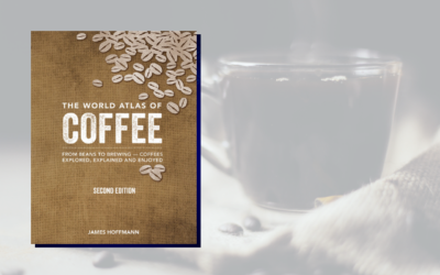 The World Atlas of Coffee: From Beans to Brewing — Coffees Explored, Explained and Enjoyed