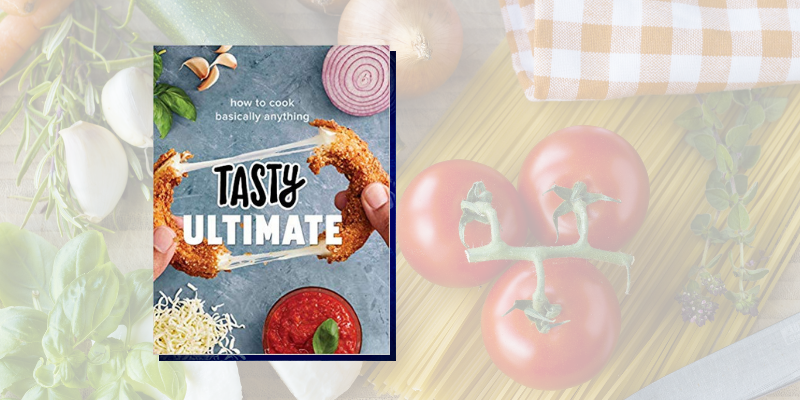 Tasty Ultimate: How to Cook Basically Anything