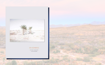 Sin Sombras / Without Shadows: A Search for the Meaning of Life, if There Is One, in the California Desert in Photographs and Stories