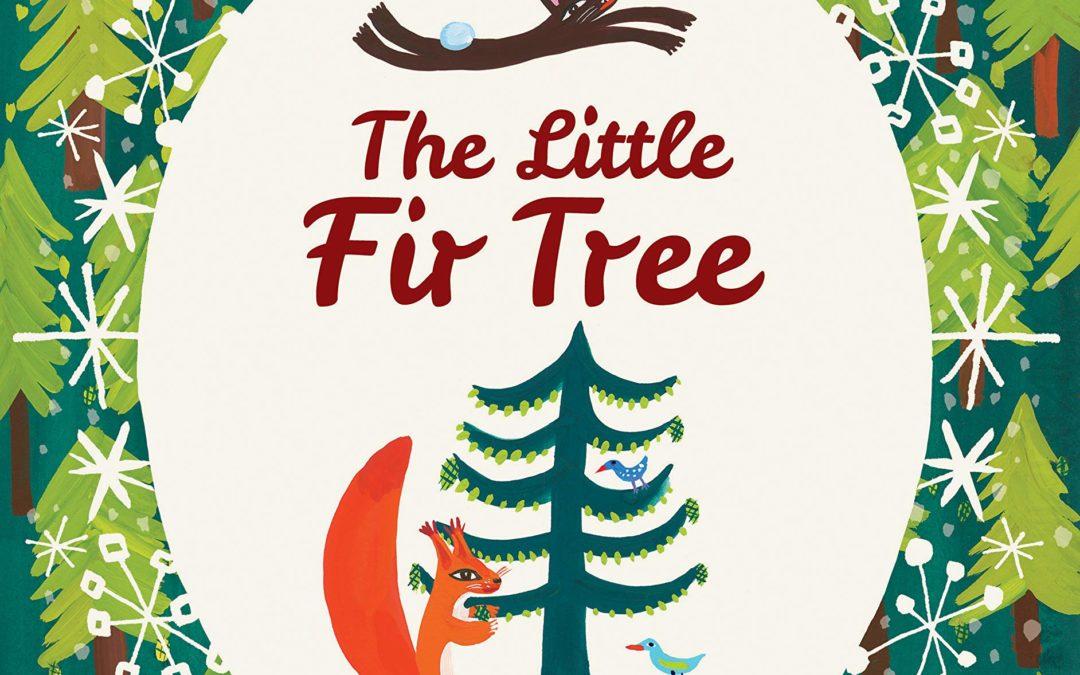 The Little Fir Tree: From an original story by Hans Christian Andersen