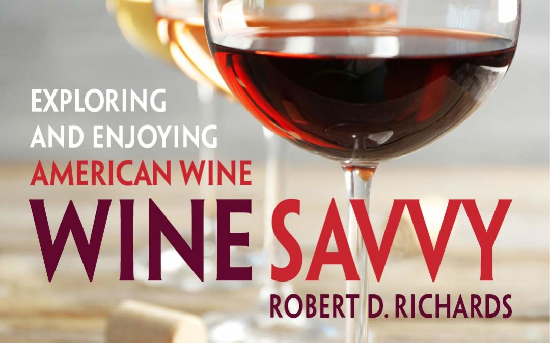 Wine Savvy: Exploring and Enjoying American Wine