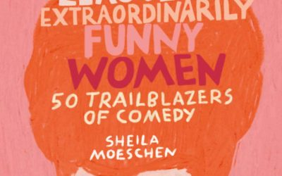 The League of Extraordinarily Funny Women: 50 Trailblazers of Comedy