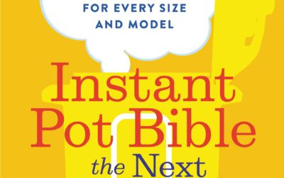 Instant Pot Bible: The Next Generation: 350 Totally New Recipes for Every Size and Model