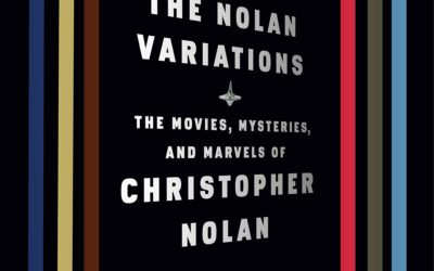 The Nolan Variations: The Movies, Mysteries, and Marvels of Christopher Nolan